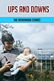 Ups And Downs: The Fatherhood Stories: Gentle Parenting For Dads (English Edition)