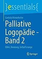 Palliative Logopaedie - Band 2: Ethik, Beratung, Selbstfuersorge (essentials)