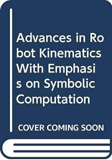 Advances in Robot Kinematics With Emphasis on Symbolic Computation