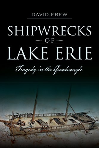 Shipwrecks of Lake Erie: Tragedy in the Quadrangle (Disaster) (English Edition)