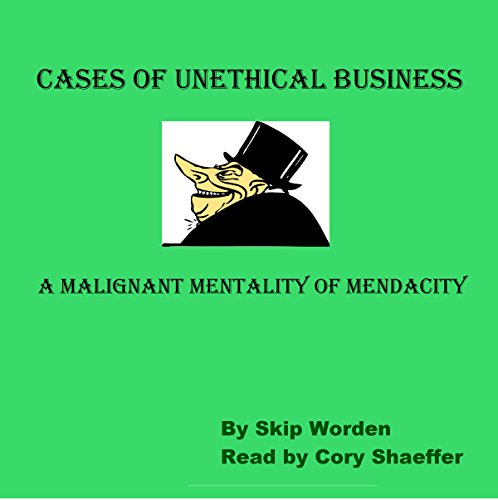 Cases of Unethical Business: A Malignant Mentality of Mendacity cover art