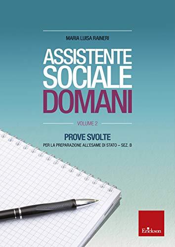 Assistente sociale domani. Prove svolte per la preparazione all'esame di Stato. Sez. B (Vol. 2)
