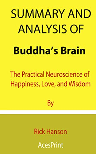 Summary and Analysis of Buddha's Brain: The Practical Neuroscience of Happiness, Love, and Wisdom By Rick Hanson