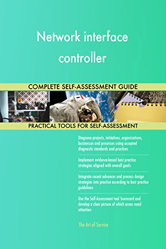 Network interface controller All-Inclusive Self-Assessment - More than 660 Success Criteria, Instant Visual Insights, Comprehensive Spreadsheet Dashboard, Auto-Prioritized for Quick Results