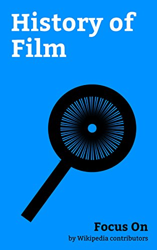 Focus On: History of Film: History of Film, Film Noir, Golden Age of Porn, National Film Registry, Technicolor, Sound Film, Motion Picture Production Code, ... New Hollywood, etc. (English Edition)