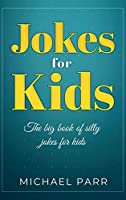 Jokes for Kids: The big book of silly jokes for kids