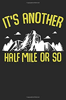 Its Another Half Mile Or So: Funny Mountains Hiking - Composition College Notebook and Diary to Write In / 140 Pages of Ruled Lined & Blank Paper / 6