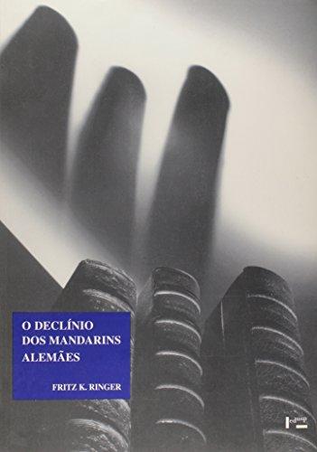 O Declínio dos Mandarins Alemães. A Comunidade Acadêmica Alemã. 1890-1933 - Coleção Clássicos