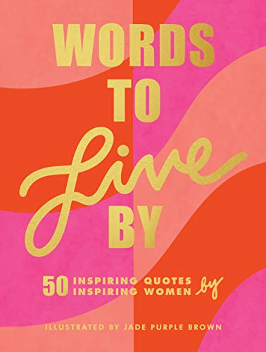 Words to Live By: (Inspirational Quote Book for Women, Motivational and Empowering Gift for Girls and Women)