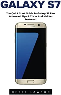 Galaxy S7: The Quick Start Guide to Galaxy S7 Plus Advanced