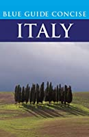 Blue Guide Concise Italy (Blue Guide, Complete Cultural Guides)