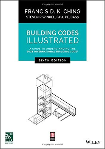 Compare Textbook Prices for Building Codes Illustrated: A Guide to Understanding the 2018 International Building Code 6 Edition ISBN 9781119480358 by Ching, Francis D. K.,Winkel, Steven R.