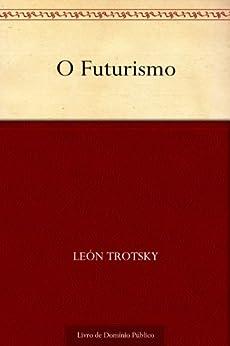 O Futurismo por [León Trotsky, UTL]