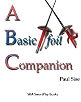 A Basic Foil Companion by Paul Sise(2010-08-16)