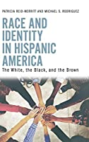 Race and Identity in Hispanic America: The White, the Black, and the Brown