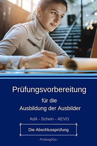 Prüfungsvorbereitung für die Ausbildung der Ausbilder: AdA-Schein - AEVO - 200 Fragen zur Prüfungsvorbereitung