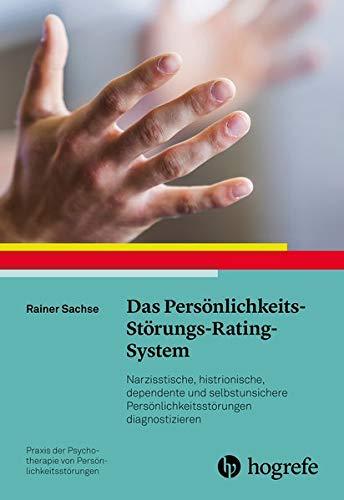 Das Persönlichkeits-Störungs-Rating-System: Narzisstische, histrionische, dependente und sozial unsichere Persönlichkeitsstörungen diagnostizieren ... Psychotherapie von Persönlichkeitsstörungen)