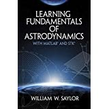 Learning Fundamentals of Astrodynamics with MATLAB® and STK® (Dover Books on Aeronautical Engineering)