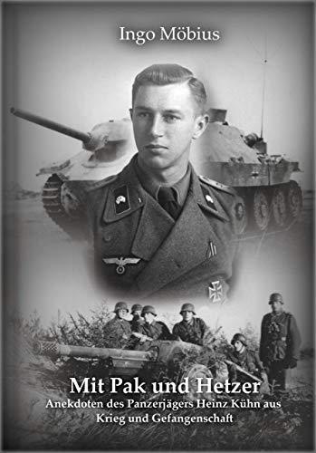 Mit Pak und Hetzer: Anekdoten des Panzerjägers Heinz Kühn aus Krieg und Gefangenschaft