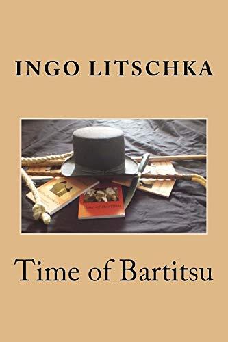 Time of Bartitsu: Die Selbstverteidigung fuer Ladies und Gentlemen (Bartitsu Serie, Band 1)