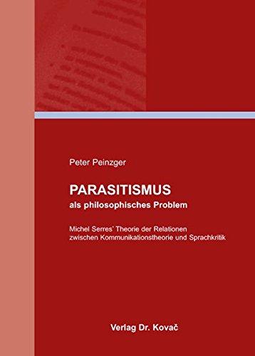 Parasitismus als philosophisches Problem: Michel Serres' Theorie der Relationen zwischen Kommunikationstheorie und Sprachkritik (BOETHIANA / Forschungsergebnisse zur Philosophie)
