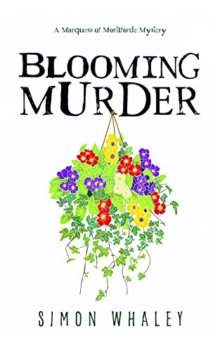 Blooming Murder (The Marquess of Mortiforde Mysteries Book 1) by [Simon Whaley]