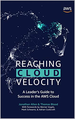 Reaching Cloud Velocity: A Leader's Guide to Success in the AWS Cloud (English Edition) por [Jonathan Allen, Thomas Blood, Werner Vogels, Adrian Cockcroft, Mark Schwartz]