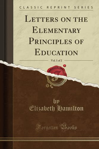 Letters on the Elementary Principles of Education, Vol. 1 of 2 (Classic Reprint)