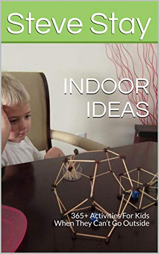 INDOOR IDEAS: 365+ Activities For Kids When They Can't Go Outside