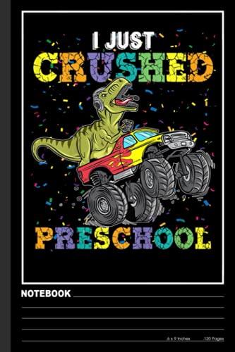 Kids I Just Crushed PreSchool Dinosaur T-Rex Gaming Monster Truck Notebook: Preschool Teacher, Teachers, Teaching Notebook| Wide-Ruled 120 Pages, 6x9 ... gift for Teachers Lovers, Student, Students