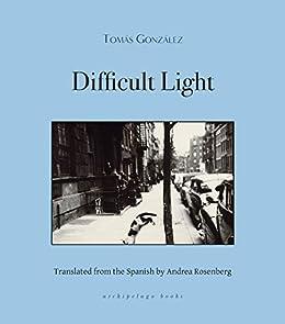 Difficult Light by [Tomas Gonzalez, Andrea Rosenberg]