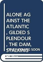 ALONE AGAINST THE ATLANTIC, GILDED SPLENDOUR, THE DAM, STALKING POINT