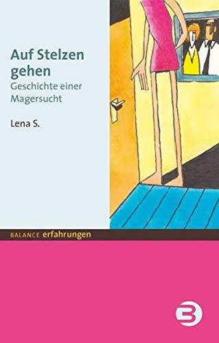Auf Stelzen gehen: Geschichte einer Magersucht (BALANCE Erfahrungen)