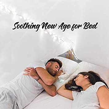 Soothing New Age for Bed - Fall Aslep Quickly, Get Rid of Stress and Feel Totally Relaxed