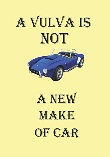 A VULVA IS NOT A NEW MAKE OF CAR: NOTEBOOKS MAKE IDEAL GIFTS AT ALL TIMES OF YEAR. ALSO, THEY ARE GREAT AS INEXPENSIVE PRIZES FOR COMPETITIONS, QUIZZES AND SPORTS EVENTS.