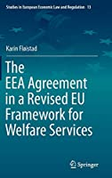 The EEA Agreement in a Revised EU Framework for Welfare Services (Studies in European Economic Law and Regulation (13))