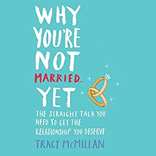 Why You're Not Married... Yet     The Straight Talk You Need to Get the Relationship You Deserve              By:                                                                                                                                 Tracy McMillan                               Narrated by:                                                                                                                                 Tracy McMillan                      Length: 6 hrs and 6 mins     433 ratings     Overall 4.5