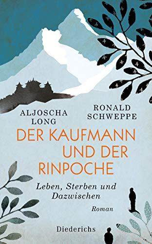 Der Kaufmann und der Rinpoche: Leben, Sterben und Dazwischen. Roman