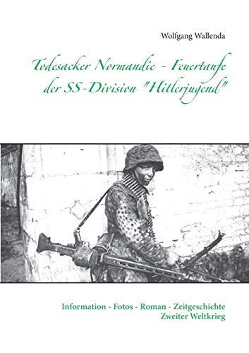 Todesacker Normandie - Feuertaufe der SS-Division