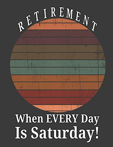 Retirement When Every Day Is Saturday: 2020 Monthly Organizer Planner Journal With Calendar, ToDo List, Goals and Events Tracker, Perfect Gift For Retiree.