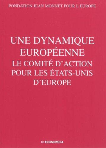 Une dynamique europeenne : Le comité d'action pour les Etats-Unis d'Europe