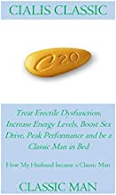 CLASSIC MAN: Treat Erectile Dysfunction, Increase Energy Levels, Boost Sex Drive, Peak Performance and be a Classic Man in...