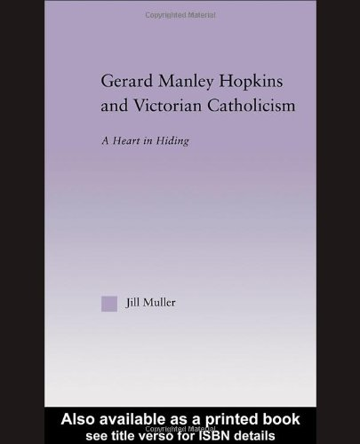 Gerard Manley Hopkins and Victorian Catholicism: A Heart in Hiding (Studies in Major Literary Authors)