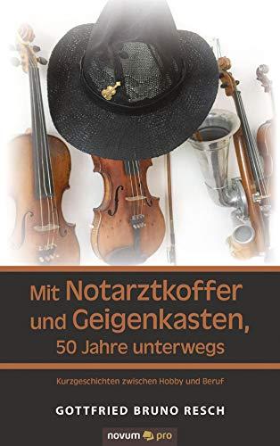 Mit Notarztkoffer und Geigenkasten, 50 Jahre unterwegs: Kurzgeschichten zwischen Hobby und Beruf.