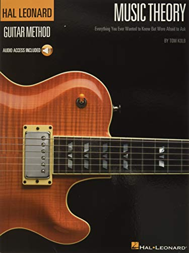 Music Theory for Guitarists: Everything You Ever Wanted to Know But Were Afraid to Ask (Guitar...