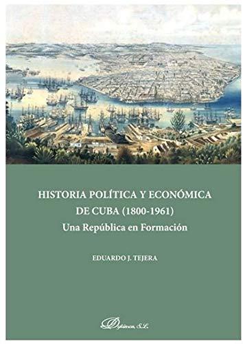 Historia Política y Económica De Cuba (1808-1961). una república en Formación