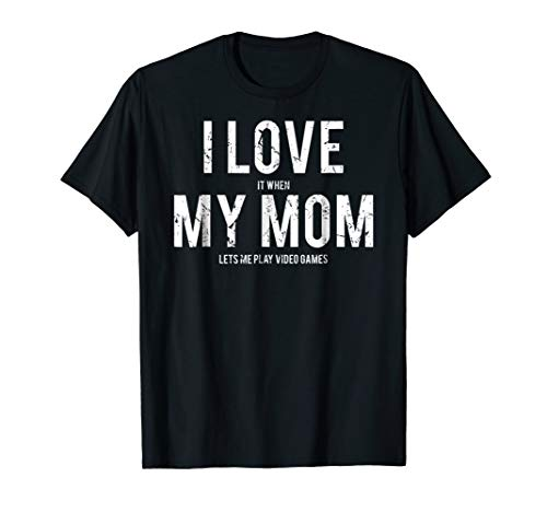I love my mom T Shirt Funny sarcastic video games gift tee