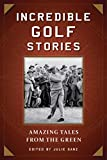 Incredible Golf Stories: Amazing Tales from the Green (English Edition)...