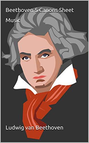 Beethoven 5 Canons Sheet Music: Ludwig van Beethoven (English Edition)