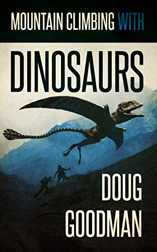 Mountain Climbing With Dinosaurs by [Doug Goodman]